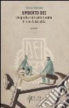 Umberto Dei. Biografia non autorizzata di una bicicletta libro