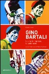 Gino Bartali. La vita, le imprese, le polemiche libro
