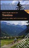 Guida alle piste ciclabili del Trentino. Con itinerari di collegamento e proposte di viaggio libro