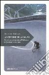 La vertigine della salita. Piccole considerazioni sull'ebbrezza del pedalare verso l'alto libro