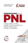 Introduzione alla PNL. Come capire e farsi capire meglio usando la Programmazione Neuro-Linguistica libro