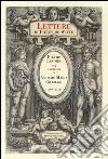 Lettere di Pieter de Witte. Pietro Candido nei carteggi di Antonio Maria Graziani (1569-1574). Ediz. critica libro