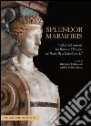 Splendor marmoris. I colori del marmo, da Roma in Europa, da Paolo III a Napoleone libro