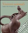 Visioni animali. Sculture d'arte contemporanea libro