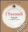 I secondi. 35 ricette ispirate alla cucina reale napoletana libro
