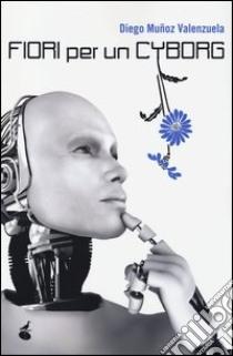Fiori per un cyborg libro di Muñoz Valenzuela Diego