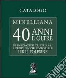 Catalogo Minelliana. 40 anni e oltre di iniziative culturali e produzione editoriale per il Polesine libro