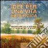 Idee per una vita ecologica. Ritornare alla natura per reincantare il mondo. Audiolibro. CD Audio formato MP3 libro