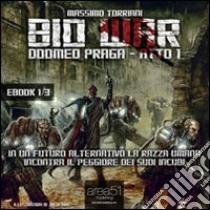 Bio war. Doomed Praga. Atto 1. Audiolibro. CD Audio formato MP3  di Torriani Massimo