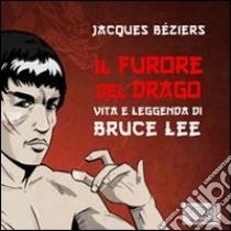 Il furore del drago. Vita e leggenda di Bruce Lee. Audiolibro. CD Audio formato MP3  di Beziérs Jacques