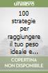 100 strategie per raggiungere il tuo peso ideale e mantenerlo per sempre. Audiolibro. CD Audio formato MP3 libro