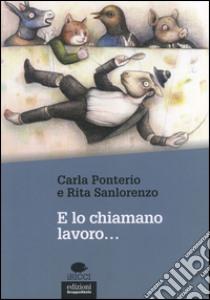 E lo chiamano lavoro... libro di Ponterio Carla - Sanlorenzo Rita
