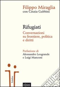 Rifugiati. Conversazioni su frontiere, politica e diritti libro di Miraglia Filippo - Gubbini Cinzia
