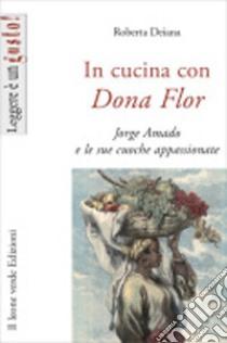 In cucina con Dona Flor. Jorge Amado e le sue cuoche appassionate libro di Deiana Roberta