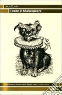 Il cane di Shakespeare libro di Rooke Leon