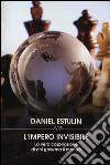 L'impero invisibile. La vera cospirazione di chi governa il mondo libro