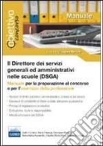 Il direttore dei servizi generali ed amministrativi (DSGA). Manuale per la preparazione al concorso e per l'esercizio della professione libro