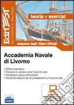 Accademia Navale di Livorno. Teoria ed esercizi. Selezione degli allievi ufficiali. Con software di simulazione libro