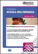 Scuola dell'infanzia. Manuale per l'ammisione ai percorsi formativi di abilitazione all'insegnamento libro