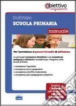 Per la scuola primaria. Manuale per l'ammissione ai percorsi formativi di abilitazione all'insegnamento libro