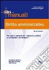 Diritto amministrativo. Per esami universitari, concorsi pubblici e abilitazioni professionali libro