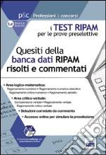 I test RIPAM per le prove preselettive. Questi della banca dati RIPAM risolti e commentati. Guida alla preselezione. Con software di simulazione libro