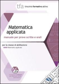 22 TFA. Matematica applicata per la classe A048. Manuale per le prove scritte e orali. Con software di simulazione libro di Barbuto Emiliano - Calabrese Santo