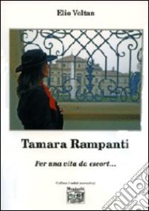 Tamara Rampanti. Per una vita da escort.... libro di Voltan Elio