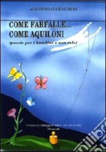 Come farfalle... come aquiloni (poesie per bambini e non solo) libro di Giovagnini Alberto