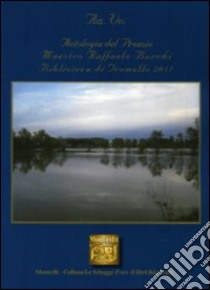 Antologia del premio letterario Maestro Raffaele Burchi. Biblioteca di Tromello 2011 libro