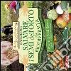 Manuale per salvare i semi dell'orto e la biodiversità. Scopri e difendi 117 ortaggi, erbe aromatiche e fiori alimentari libro