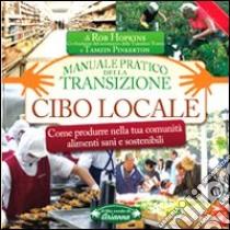 Cibo locale. Come produrre nella tua comunità alimenti sani e sostenibili. Manuale pratico della transizione libro di Hopkins Rob - Pinkerton Tamzin