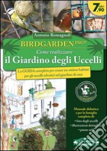 Birdgardening. Come realizzare il giardino degli uccelli libro di Romagnoli Antonio