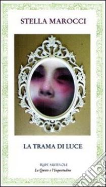 La trama di luce la trama di luce libro marocci unilibro for Una casa nel cuore trama