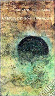 Risultati immagini per 'isola dei sogni perduti Giovanni Bellisario