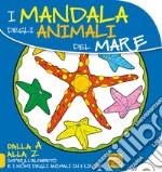 Mandala degli animali del mare. Dalla A alla Z impara l'alfabeto e i nomi degli animali in 5 lingue libro