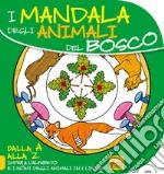Mandala degli animali del bosco. Dalla A alla Z impara l'alfabeto e i nomi degli animali in 5 lingue libro