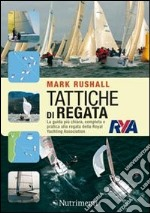 Tattiche di regata. La guida pi chiara, completa e pratica alla regata della Royal Yachting Association libro di Rushall Mark