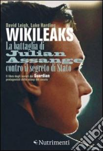 Wikileaks. La battaglia di Julian Assange contro il segreto di stato libro di Leigh David - Harding Luke