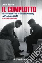 Il complotto. La controinchiesta segreta dei Kennedy sull'omicidio di JFK libro