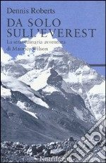 Da solo sull'Everest. La straordinaria avventura di Maurice Wilson libro