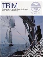 Trim. Il manuale di regolazione delle vele della North University libro