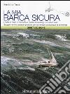 La mia barca sicura. I rischi in mare. II racconto e l'analisi di naufragi e incidenti reali. Suggerimenti e soluzioni pratiche per aumentare la sicurezza... libro