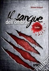 Il sangue dell'ombra libro di Gradozzi Simone
