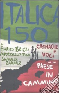 Italica 150. Cronache e voci da un paese in cammino libro di Brizzi Enrico - Fini Marcello - Zamuner Samuele