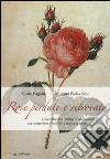 Rose perdute e ritrovate. Una collezione italiana di rose antiche tra campetenza vivaistica e voglia di poesia libro