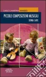 Piccole composizioni musicali. Storia e arte libro