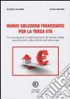 Nuove soluzioni finanziarie per la terza et�. Come integrare i redditi degli over 65 anche in Italia, valorizzando e difendendo la propria casa