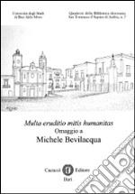 Multa eruditio mitis humanitas. Omaggio a Michele Bevilacqua libro