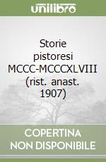 Storie pistoresi MCCC-MCCCXLVIII (rist. anast. 1907) libro